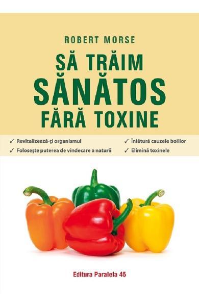 "Recomandare carte: ""Sa traim sanatos fara toxine"", dr. Robert Morse"